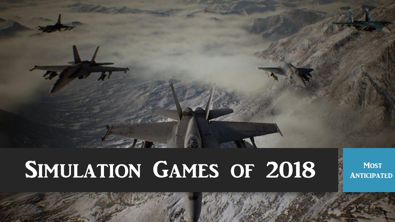 Most Anticipated Simulation Games of 2018